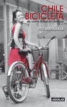 Chile Bicicleta Una Crnica De Pedales Y Nostalgia