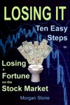 Losing It Ten Easy Steps To Losing A Fortune On The Stock Market