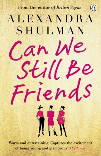 Alexandra Shulman - Can We Still Be Friends