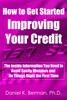 How to Get Started Improving Your Credit: The Inside Information You Need to Avoid Costly Mistakes and Do Things Right the First Time