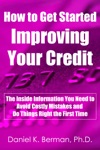 How To Get Started Improving Your Credit The Inside Information You Need To Avoid Costly Mistakes And Do Things Right The First Time