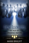 From Elsewhere Six Tales Of Unearthly Visitors
