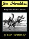 Jim Shoulders King Of The Rodeo Cowboys