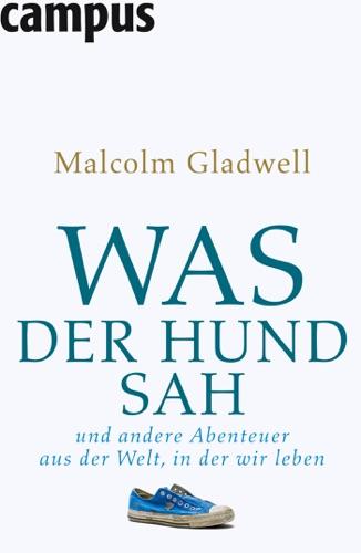 Malcolm Gladwell - Was der Hund sah