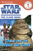 DK Readers L1: Star Wars: The Clone Wars: Watch out for Jabba the Hutt! (Enhanced Edition)