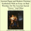Ancient Pagan And Modern Christian Symbolism With An Essay On Baal Worship On The Assyrian Sacred Grove And Other