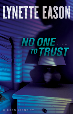 Lynette Eason - No One to Trust (Hidden Identity Book #1) book