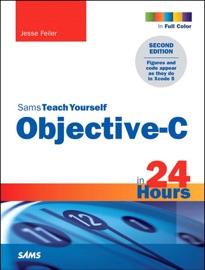 Sams Teach Yourself Objective-C in 24 Hours, 2/e - Jesse Feiler