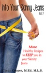 Into Your Skinny Jeans Vol 2- More Healthy Recipes To KEEP You In Your Skinny Jeans