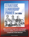 Strategic Leadership Primer 3rd Edition Military And Army Combat Tasks And Paradigms Consensus Building Systems Understanding Competencies Human Dimension
