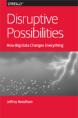 Disruptive Possibilities: How Big Data Changes Everything