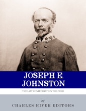 The Last Confederate In The Field: The Life And Career Of General Joseph E. Johnston