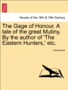 The Gage Of Honour A Tale Of The Great Mutiny By The Author Of The Eastern Hunters Etc Vol II