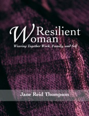 Download and Read Online Resilient Woman: Weaving Together Work, Family, and Self