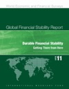 Global Financial Stability Report April 2011 Durable Financial Stability - Getting There From Here