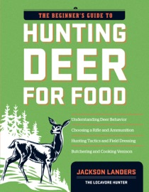 THE BEGINNERS GUIDE TO HUNTING DEER FOR FOOD