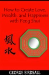 How To Create Love Wealth And Happiness With Feng Shui