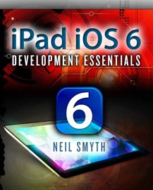iPad iOS 6 Development Essentials - Neil Smyth