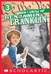 Scholastic Reader Level 3 When I Grow Up Benjamin Franklin