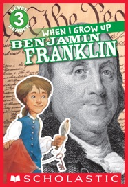 Scholastic Reader Level 3: When I Grow Up: Benjamin Franklin - Annmarie Anderson