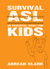 Survival ASL: 25 Essential Signs for Kids [American Sign Language] book