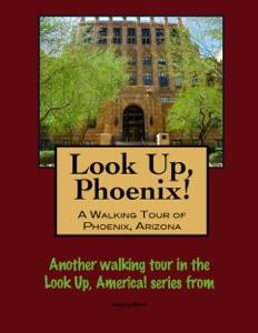 Look Up, Phoenix, Arizona! A Walking Tour of Phoenix, Arizona
