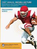 First Annual Micheli Lecture: Innovations and future direction for sports injury prevention, proceedings 9/29/13