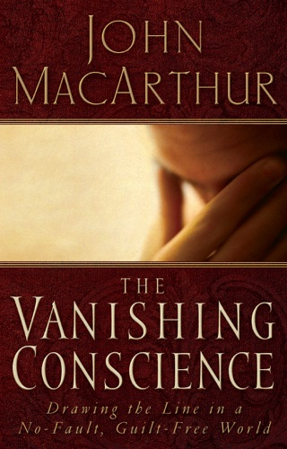 John F. MacArthur - The Vanishing Conscience