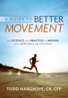 A Guide To Better Movement The Science And Practice Of Moving With More Skill And Less Pain