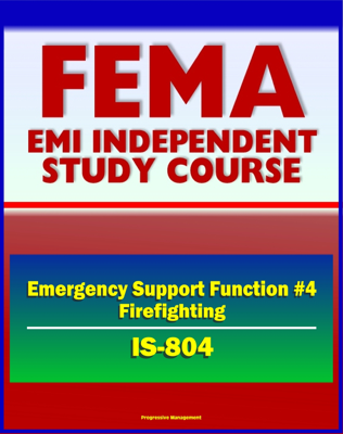 21st Century FEMA Study Course: Emergency Support Function #4 Firefighting (IS-804) - NRF, Forest Service, Hotshot Crews, Wildland Fires, Structural Fires, National Interagency Fire Center (NIFC) - David N. Spires book