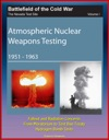 Battlefield Of The Cold War The Nevada Test Site Volume I Atmospheric Nuclear Weapons Testing 1951 -1963 Fallout And Radiation Concerns From Moratorium To Test Ban Treaty Hydrogen Bomb Tests