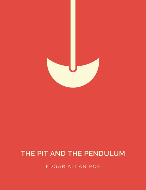 """pit and the pendulum by poe essay Edgar allan poe's """"the pit and the pendulum"""" takes place during the spanish  inquisition the morbid short story consist on an innocent man's fears coming to."""