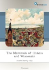 The Mammals Of Illinois And Wisconsin