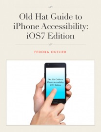 The Old Hat Guide To Iphone Accessibility Ios 7 Edition