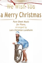We Wish You A Merry Christmas Pure Sheet Music For Piano, Arranged By Lars Christian Lundholm