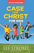 Case for Christ for Kids 90-Day Devotional