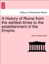 A History Of Rome From The Earliest Times To The Establishment Of The Empire Vol I