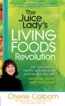 The Juice Ladys Living Foods Revolution