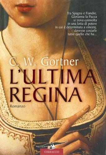 Gortner C.W. - L'ultima regina