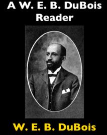 A W. E. B. Dubois Reader
