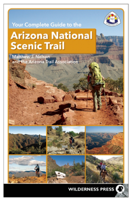 Your Complete Guide to the Arizona National Scenic Trail - Matthew J Nelson & The Arizona Trail Association book