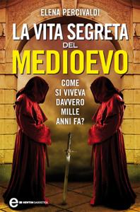 La vita segreta del Medioevo Libro Cover