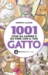 1001 cose da sapere e da fare con il tuo gatto da Roberto Allegri