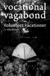 Vocational Vagabond Volunteer Vacationer