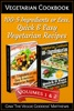 Vegetarian Cookbook: 100 - 5 Ingredients or Less, Quick & Easy Vegetarian Recipes (Volumes 1 & 2)