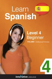 LEARN SPANISH -  LEVEL 4: BEGINNER SPANISH (ENHANCED VERSION)