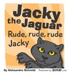 Jacky the Jaguar Rude, rude, rude Jacky