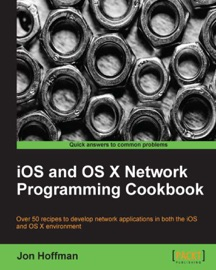 iOS and OS X Network Programming Cookbook - Jon Hoffman