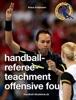 Handball-Referee-Teachment Offensive Foul