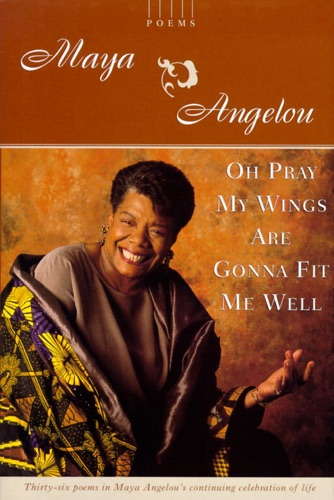 Maya Angelou - Oh Pray My Wings Are Gonna Fit Me Well